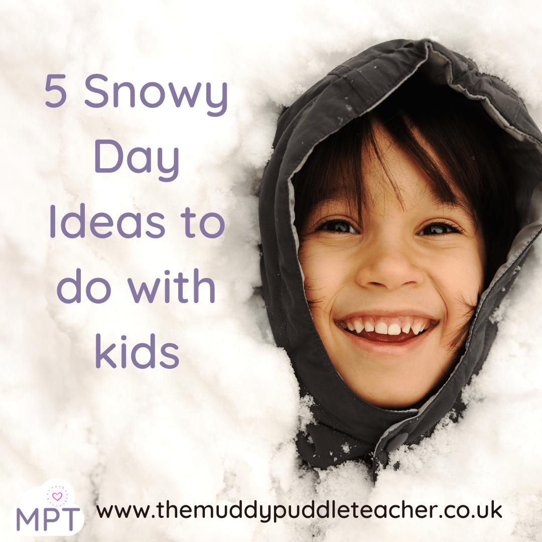 5 Snowy Day Ideas to do with kids