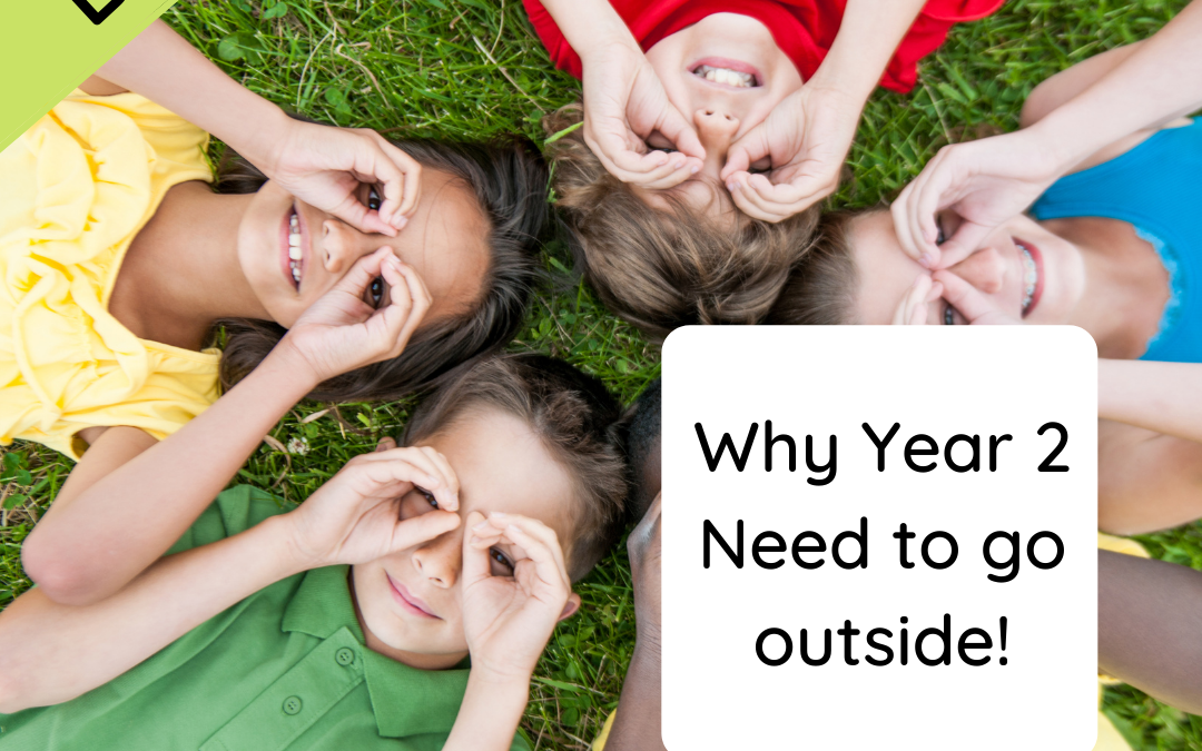 Why Year 2 Need to go outside!